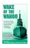 Wake of the Wahoo The Heroic Story of America's Most Daring WWII Submarine, USS Wahoo 4th 1999 (Revised) 9780966323528 Front Cover