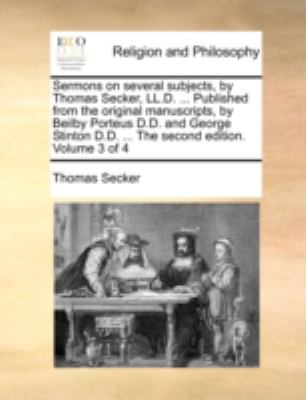 Sermons on Several Subjects, by Thomas Secker, Ll D Published from the Original Manuscripts, by Beilby Porteus D D and George Stinton D D T N/A edition cover