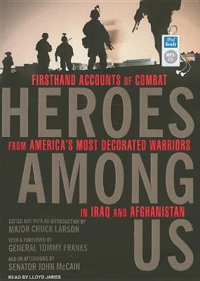 Heroes Among Us: Firsthand Accounts of Combat from America's Most Decorated Warriors in Iraq and Afghanistan  2008 9781400156528 Front Cover