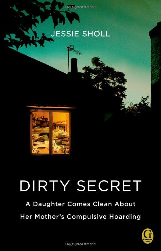 Dirty Secret A Daughter Comes Clean about Her Mother's Compulsive Hoarding  2011 9781439192528 Front Cover