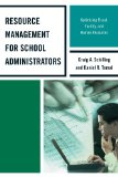 Resource Management for School Administrators Optimizing Fiscal, Facility, and Human Resources  2013 9781475802528 Front Cover