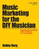 Music Marketing for the DIY Musician Creating and Executing a Plan of Attack on a Low Budget  2014 edition cover