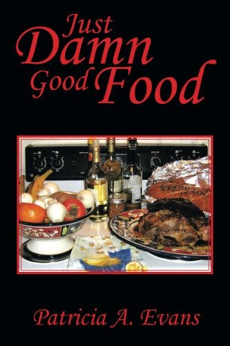 Just Damn Good Food   2013 9781493143528 Front Cover