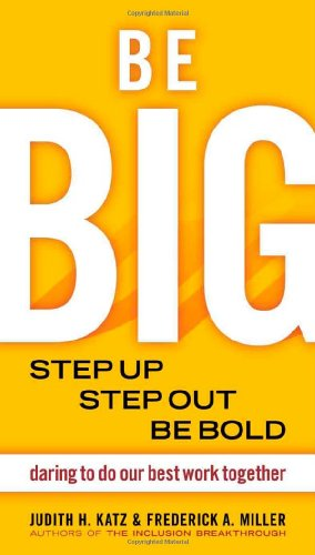Be Big Step Up, Step Out, Be Bold - Daring to Do Our Best Work Together  2008 edition cover