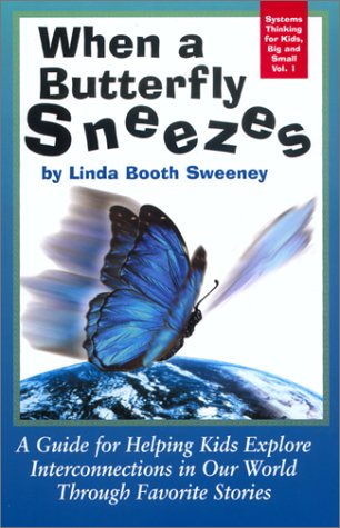 When a Butterfly Sneezes : A Guide for Helping Kids Explore Interconnections in Our World Through Favorite Stories 1st 2001 edition cover
