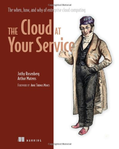 Cloud at Your Service The When, How, and Why of Enterprise Cloud Computing  2010 (Revised) 9781935182528 Front Cover