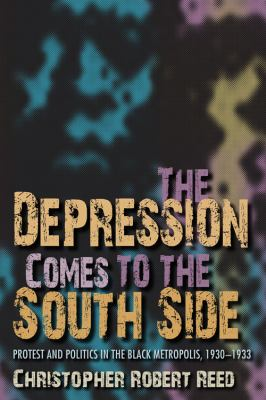 Depression Comes to the South Side Protest and Politics in the Black Metropolis, 1930-1933  2011 9780253356529 Front Cover