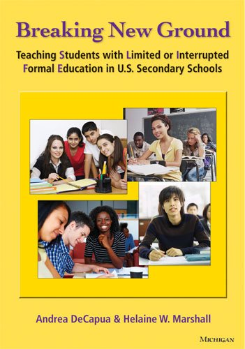 Breaking New Ground Teaching Students with Limited or Interrupted Formal Education in U. S. Secondary Schools  2010 edition cover