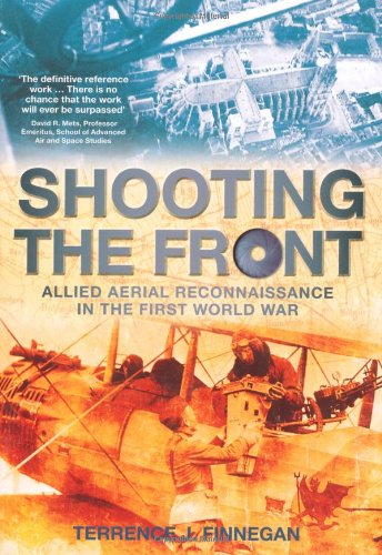 Shooting the Front Allied Aerial Reconnaisance in the First World War  2011 9780752460529 Front Cover
