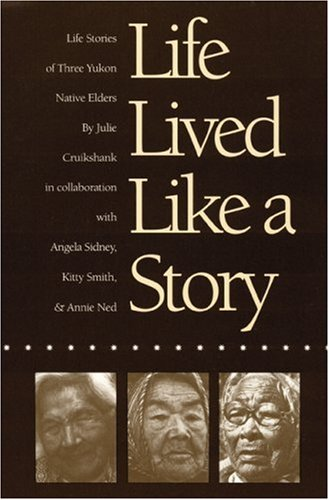 Life Lived Like a Story Life Stories of Three Yukon Native Elders  1991 (Reprint) edition cover