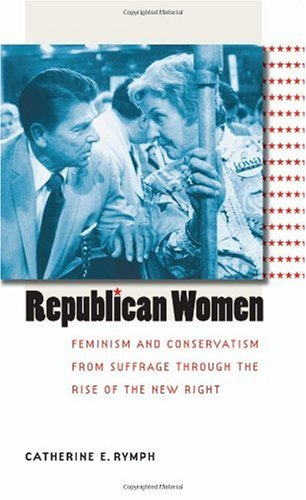 Republican Women Feminism and Conservatism from Suffrage Through the Rise of the New Right  2006 edition cover