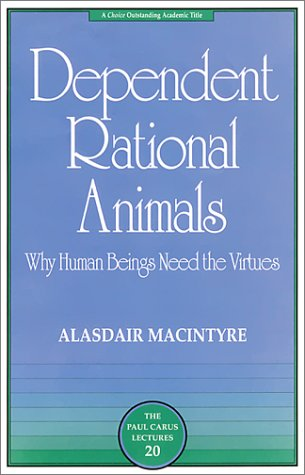 Dependent Rational Animals Why Human Beings Need the Virtues  2002 edition cover