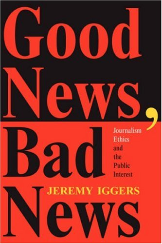 Good News, Bad News Journalism Ethics and the Public Interest  1998 (Revised) edition cover