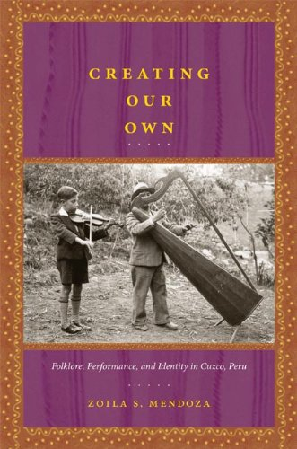 Creating Our Own Folklore, Performance, and Identity in Cuzco, Peru  2008 edition cover