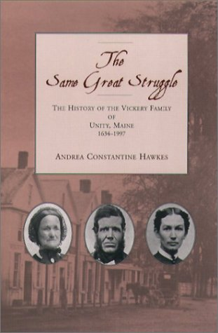 Same Great Struggle The History of the Vickery Family of Unity, Maine, 1634-1997  2003 9780884482529 Front Cover