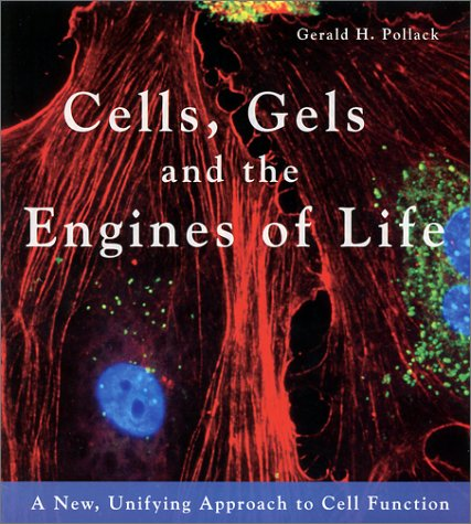 Cells, Gels and the Engines of Life A New Unifying Approach to Cell Function  2001 edition cover