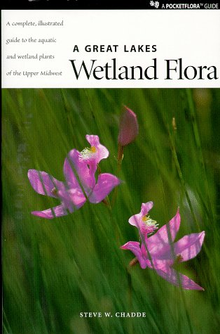 Great Lakes Wetland Flora : An Illustrated Guide to the Aquatic and Wetland Plants of the Upper Midwest 1st 1998 9780965138529 Front Cover