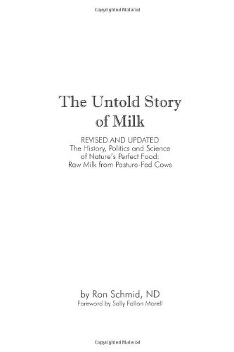 Untold Story of Milk, Revised and Updated The History, Politics and Science of Nature's Perfect Food: Raw Milk from Pasture-Fed Cows N/A edition cover