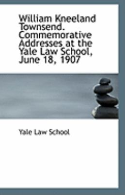 William Kneeland Townsend Commemorative Addresses at the Yale Law School, June 18 1907  N/A 9781113314529 Front Cover