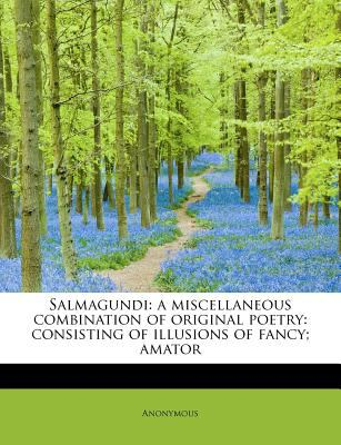 Salmagundi A miscellaneous combination of original Poetry N/A 9781115109529 Front Cover
