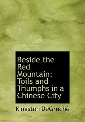 Beside the Red Mountain : Toils and Triumphs in a Chinese City N/A 9781115224529 Front Cover