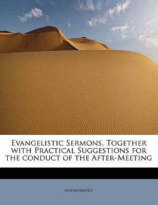 Evangelistic Sermons, Together with Practical Suggestions for the Conduct of the After-Meeting  N/A 9781115435529 Front Cover