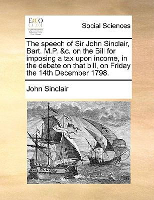 Speech of Sir John Sinclair, Bart M P and C on the Bill for Imposing a Tax upon Income, in the Debate on That Bill, on Friday the 14th December  N/A edition cover