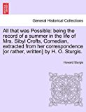 All That Was Possible Being the record of a summer in the life of Mrs. Sibyl Crofts, Comedian, extracted from her correspondence [or rather, Written] N/A 9781241404529 Front Cover