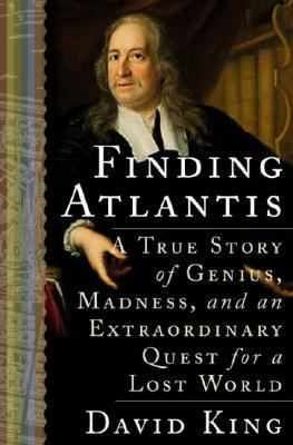 Finding Atlantis A True Story of Genius, Madness, and an Extraordinary Quest for a Lost World  2005 9781400047529 Front Cover