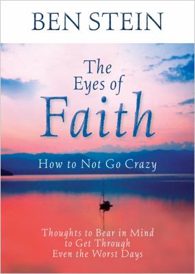 Eyes of Faith How to Not Go Crazy - Thoughts to Bear in Mind to Get Through Even the Worst Days  2009 9781401925529 Front Cover