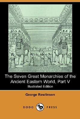 Seven Great Monarchies of the Ancient Eastern World, Part V  N/A 9781406537529 Front Cover