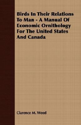 Birds in Their Relations to Man - a Manual of Economic Ornithology for the United States and Canad  N/A 9781406722529 Front Cover