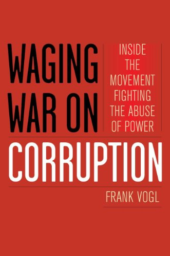 Waging War on Corruption Inside the Movement Fighting the Abuse of Power  2012 edition cover