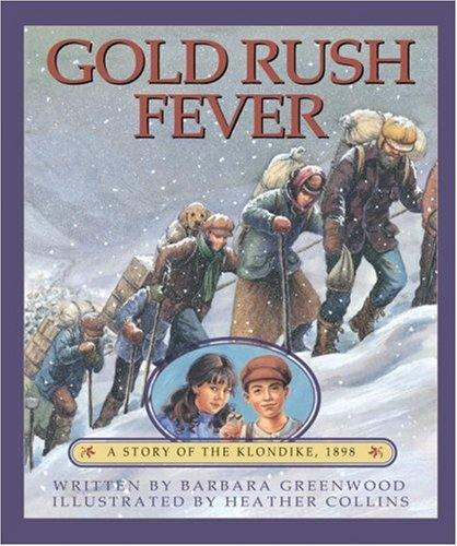 Gold Rush Fever A Story of the Klondike 1898  2001 9781550748529 Front Cover