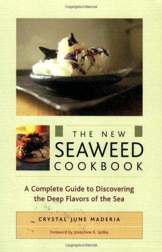 New Seaweed Cookbook A Complete Guide to Discovering the Deep Flavors of the Sea  2007 9781556436529 Front Cover