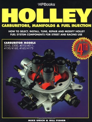 Holley Carburetors, Manifolds and Fuel Injections How to Select, Install, Tune, Repair and Modify Fuel System Components for Street and Racing Use, Revised and Updated Fourth Edition 4th 1994 (Revised) 9781557880529 Front Cover