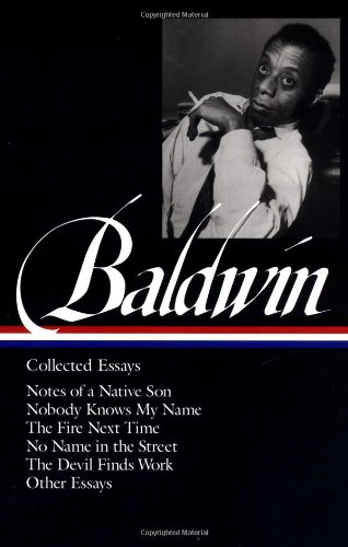 Baldwin - Collected Essays Notes of a Native Son - Nobody Knows My Name - The Fire Next Time - No Name in the Street - The Devils Finds Work - Other Essays  1998 edition cover