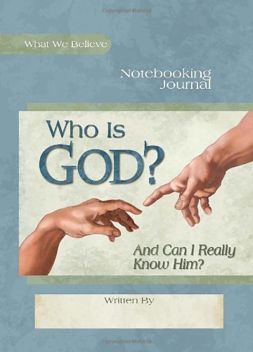 Who Is God? (and Can I Really Know Him?) Notebooking Journal   2011 edition cover