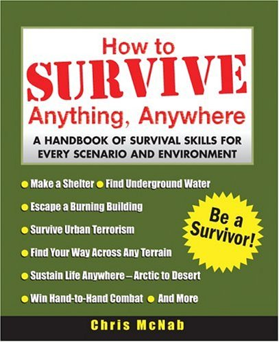 How to Survive Anything, Anywhere A Handbook of Survival Skills for Every Scenario and Environment  2005 edition cover