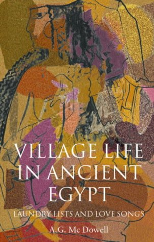 Village Life in Ancient Egypt Laundry Lists and Love Songs  2001 edition cover