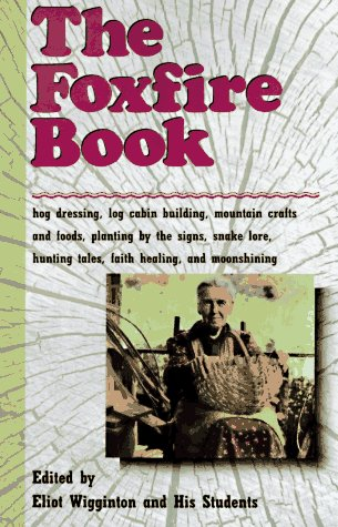 Foxfire Book Hog Dressing, Log Cabin Building, Mountain Crafts and Foods, Planting by the Signs, Snake Lore, Hunting Tales, Faith Healing, Moonshining  1972 edition cover