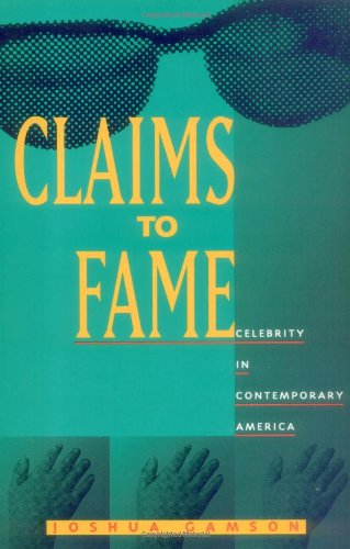 Claims to Fame Celebrity in Contemporary America  1994 edition cover