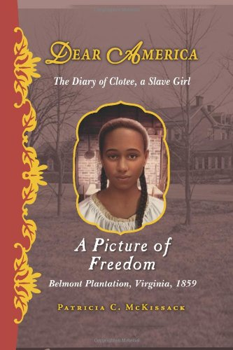 Picture of Freedom The Diary of Clotee, a Slave Girl, Belmont Plantation, Virginia, 1859 N/A edition cover
