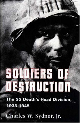 Soldiers of Destruction The SS Death's Head Division, 1933-1945  1977 (Revised) edition cover
