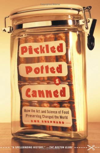 Pickled, Potted, and Canned How the Art and Science of Food Preserving Changed the World  2006 edition cover