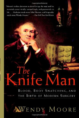 Knife Man Blood, Body Snatching, and the Birth of Modern Surgery N/A 9780767916530 Front Cover