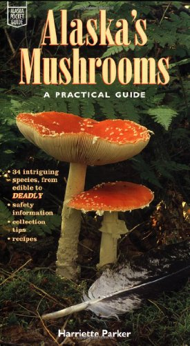 Alaska's Mushrooms A Practical Guide N/A 9780882404530 Front Cover