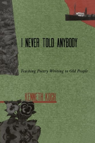 I Never Told Anybody Teaching Poetry Writing to Old People Reprint edition cover
