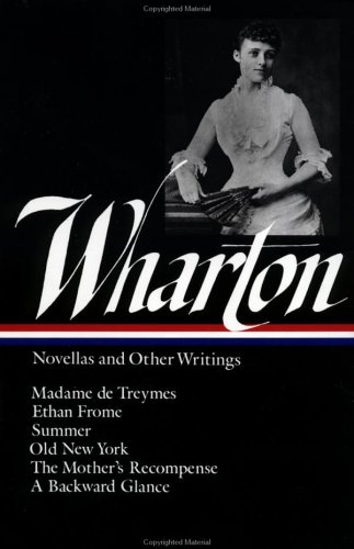 Wharton Novellas and Other Writings - Madame de Treymes; Ethan Frome; Summer; Old New York; the Mother's Recompense; a Backward Glance  1990 edition cover
