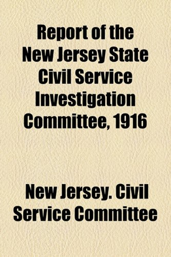 Report of the New Jersey State Civil Service Investigation Committee 1916  2010 edition cover